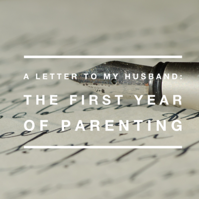 A Letter to My Husband About The First Year of Parenting