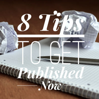8 Tips to Get Published Now