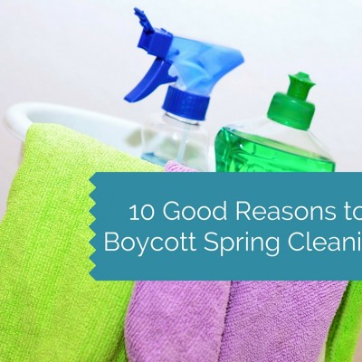 How to Boycott Spring Cleaning: 10 Valid Excuses
